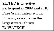 SITTEC is an active participant in 2009 and 2010 Pure Water International Forums, as well as in the largest water forum ECWATECH.
